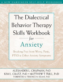 The Dialectical Behavior Therapy Skills Workbook for Anxiety: Breaking Free