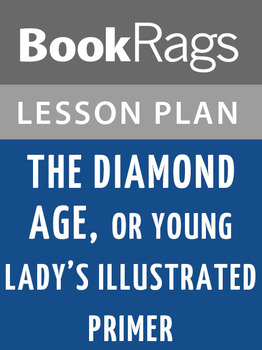 The Diamond Age, or, Young Lady's Illustrated Primer Lesson Plans