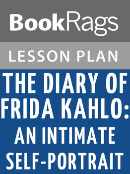 The Diary of Frida Kahlo: An Intimate Self-portrait Lesson Plans