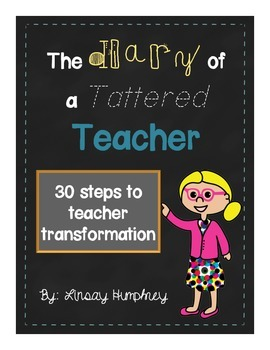 The Diary of a Tattered Teacher:  30 Steps to Teacher Transformation