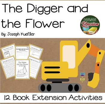 The Digger and the Flower by Joseph Kuefler 12 Extension Activities NO PREP