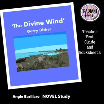 The Divine Wind-Garry Disher Teacher Text Guide & Worksheets Radiant Heart
