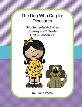 The Dog Who Dug for Dinosaurs Supplemental for Journey's Unit 6 Lesson 27