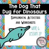 The Dog that Dug for Dinosaurs (Journeys Unit 6 Lesson 27) Supplemental Work