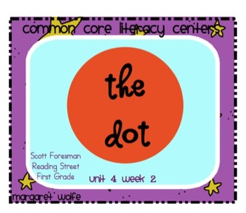 The Dot 1st Grade Reading Street Unit 4 Week 2 Common Core Literacy Centers