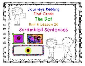 The Dot Journeys First Grade Reading Unit 6 Lesson 26 Scrambled Sentences