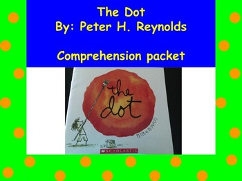 The Dot - Peter Reynolds: Book Study, Comprehension Packet, Center Work