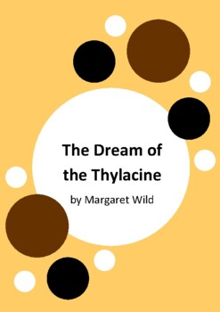 The Dream of the Thylacine by Margaret Wild and Ron Brooks - 6 Worksheets