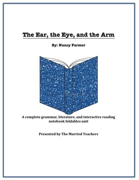 The Ear, the Eye, & the Arm Literature, Grammar, & Interactive Foldables Unit