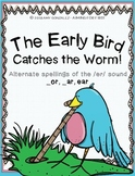 The Early Bird Catches the Worm:  /er/ spelled _ar, ear, (w)or