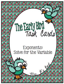 The Early Bird Task Cards:  Exponents-Solve for the Variable
