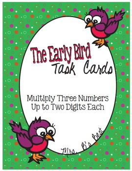 The Early Bird Task Cards:  Multiply Three Numbers Up to T