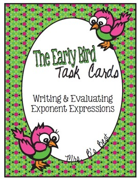 The Early Bird Task Cards:  Writing and Evaluating Exponen