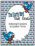 The Early Bird Task Cards for Reducing Fractions to Lowest Terms
