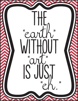 "The Earth Without Art is Just ""eh"" Poster"