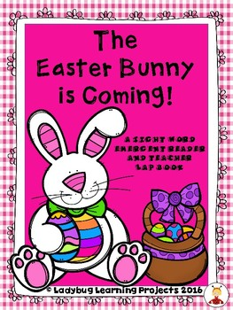 The Easter Bunny Is Coming!  (A Sight Word Reader and Teacher Lap Book)