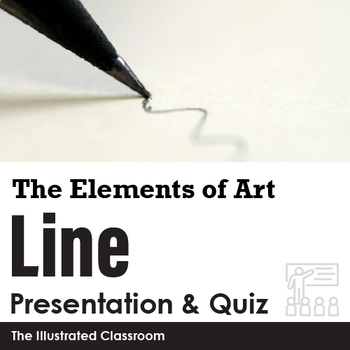 The Elements of Art - Line - PowerPoint Lecture Notes, Quiz, and Quiz Key