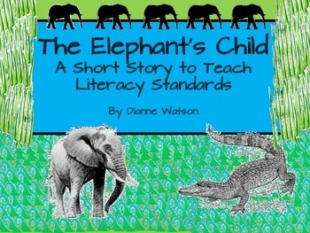 The Elephant's Child--A Short Story to Teach Literacy Standards