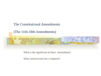 The Eleventh - Eighteenth Amendments Powerpoint
