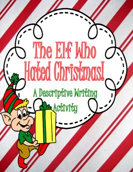 The Elf Who HATED Christmas- Descriptive Writing Piece with Graphic Organizers