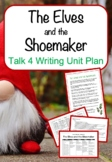 The Elves and the Shoemaker - Talk 4 Writing Unit Plan