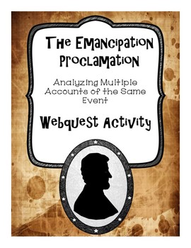 The Emancipation Proclamation: Multiple Accounts of the Same Event Webquest