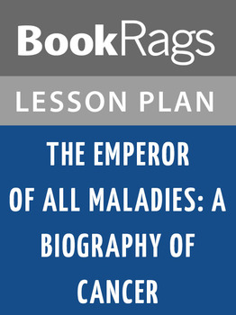 The Emperor of All Maladies: A Biography of Cancer Lesson Plans