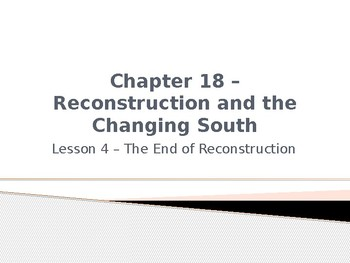 Reconstruction and the Changing South - The End of Reconst