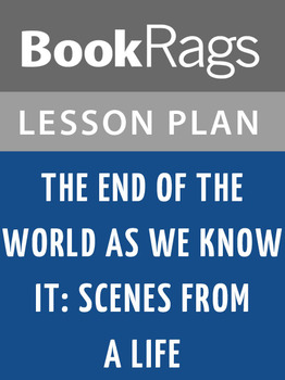 The End of the World as We Know It: Scenes from a Life Lesson Plans