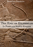 The Epic of Gilgamesh In Plain and Simple English