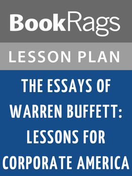 The Essays of Warren Buffett: Lessons for Corporate America Lesson Plans