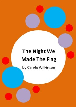 The Night We Made The Flag by Carole Wilkinson Worksheets - Eureka Stockade