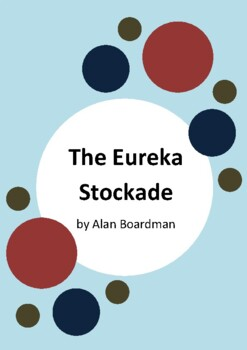 The Eureka Stockade by Alan Boardman and Roland Harvey - Worksheets