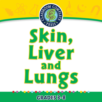 The Excretory System - Skin, Liver and Lungs - NOTEBOOK Gr. 3-8