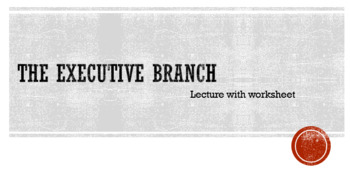 The Executive Branch- US Government Lesson- PowerPoint and Worksheet