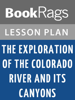 The Exploration of the Colorado River and Its Canyons Lesson Plans