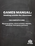 The FULL Games Manual:  Thinking Outside the Classroom