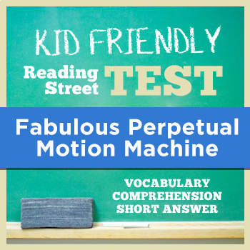 The Fabulous Perpetual Motion Machine KID FRIENDLY Reading Street Test