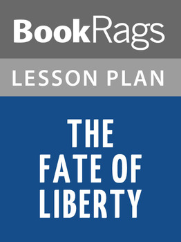 The Fate of Liberty Lesson Plans