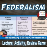 The Federal System of Government (Federalism) Lecture, Activity & Game (Civics)