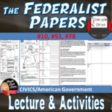 The Federalist Papers (#10, #51, #78) Lecture & Activity (CIVICS)