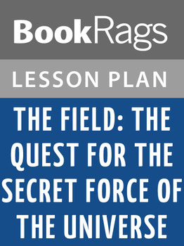 The Field: The Quest for the Secret Force of the Universe Lesson Plans