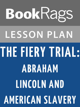 The Fiery Trial: Abraham Lincoln and American Slavery Lesson Plans