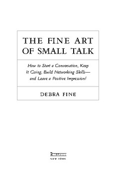 The Fine Art of Small Talk: How To Start a Conversation, Keep It Going...
