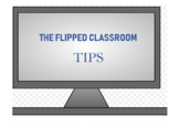The Flipped Classroom - Tips