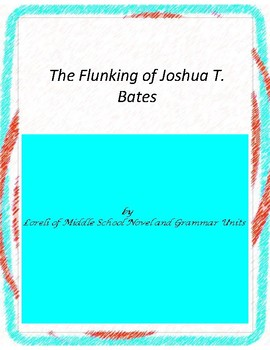 The Flunking of Joshua T. Bates Literature and Grammar Unit