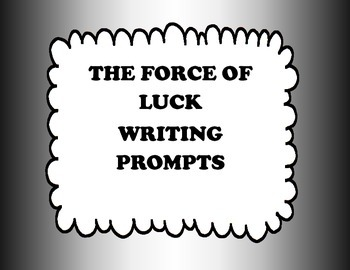 The Force of Luck - Story Questions and Writing Prompts ( Bundled)