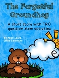 The Forgetful Groundhog: a short reading passage with TRC question activities