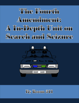 The Fourth Amendment: An In-Depth Unit on Search and Seizure