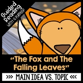 The Fox and the Falling Leaves Guided Reading Activities Main Idea vs. Topic